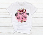 Eff You See Kay - Say what You Mean Tshirt