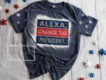 Alexa, change the president tshirt  presidential tee  make America great again  Womans Tee  Unisex Tee