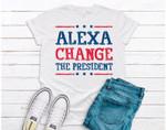 Alexa Change The President Tee - Funny Politics - President