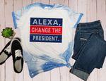 Alexa, Change the President Bleached Sublimation T-Shirt-Trump 2024-MAGA-Donald Trump-Republican Gift