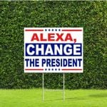 Alexa, Change The President, Red White & Blue Yard Sign with Metal H Stake