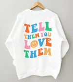 Tell Them You Love Them Crewneck Sweatshirt, Trendy Sweatshirt