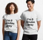 im five minutes away white lie party Classic T-Shirt
