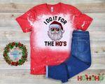 I Do It For The Hos Santa Claus Bleached Shirt   Ho Ho Ho Funny Santa Shirt