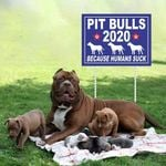 PitBulls - Because humans suck Yard Sign - Family Presents - Great Blanket, Canvas, Clothe, Gifts For Family