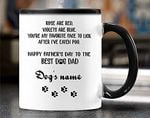 Personalized Dog's Name Dog Dad Coffee Mug Funny Rose Are Red Violets Are Blue You're My Favorite Face To Lick Happy Father's Day To The Besties Dog Dad Custom Color Change Mug Gifts For Fathers day