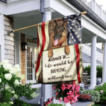 Life Would Be Boring Without Me German Shepherd Flag
