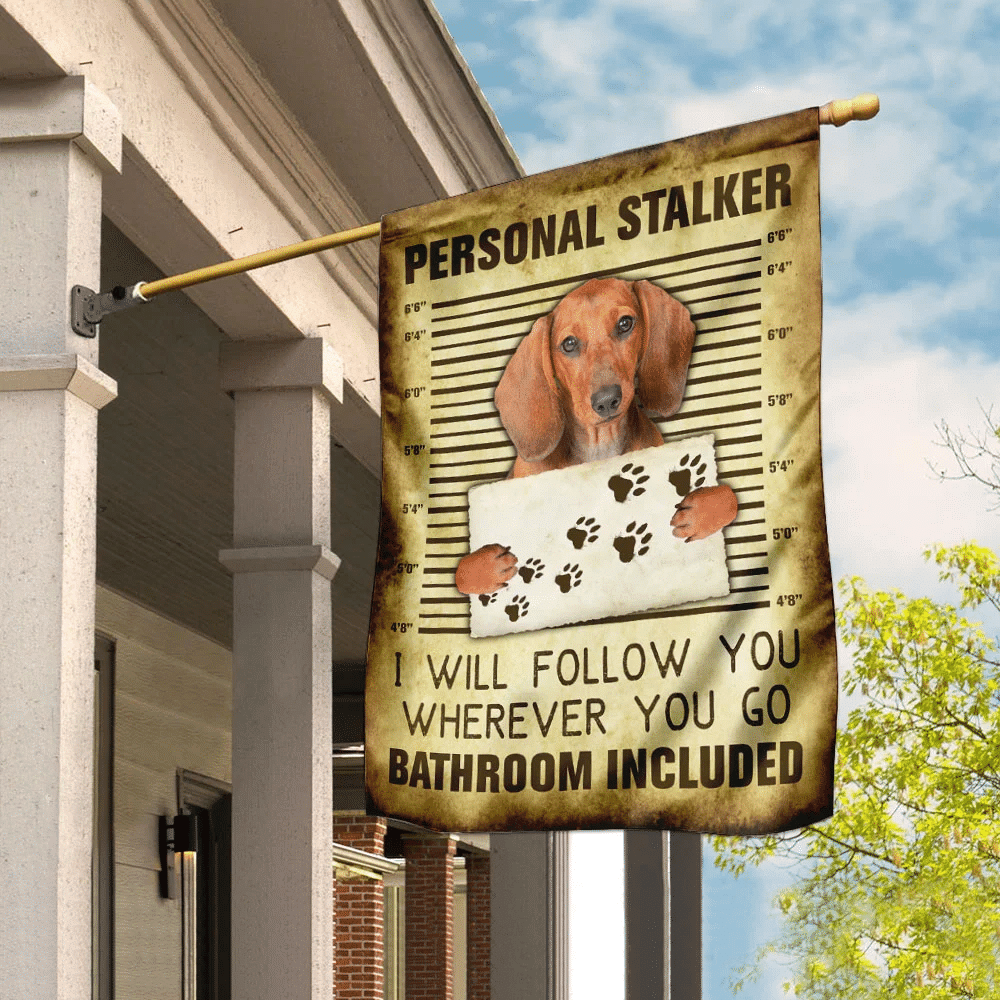 Dachshund Personal Stalker I Will Follow You Wherever You Go Flag