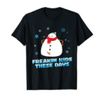 Freaking Kids These Days - Funny And Merry Naughty Snowman T-Shirt