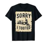 Vintage Steam Train Sorry I Tooted Retro Locomotive T-Shirt