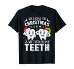 All I Want For Christmas Is My Two Front Teeth Shirt T-Shirt