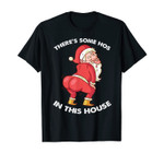 There's Some Hos In This House Funny Christmas Santa Claus T-Shirt