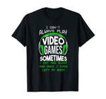 I Don't Always Play Video Games Funny Gamer Gaming Boys Gift T-Shirt