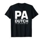 Pennsylvania Dutch Pa If You Ain't Dutch You Ain't Much Gift T-Shirt