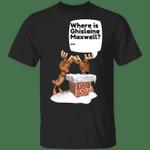 Baby Reindeer Where Is Ghislaine Maxwell T-Shirt Funny Ghislaine Graphic Tees