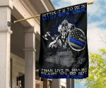 Defend Police Flag Better It Is Die In Battle With Honor Defend The People Back The Blue Police
