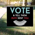 Vote And Tell Them Ruth Sent You Yard Sign RBG Feminist Justice Quotes Ruth Bader Ginsburg Sign