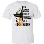 Chihuahua In A World Full Of Princesses Be A Witch T-Shirt Funny Dog Witch Shirt For Halloween