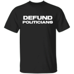 Defund Politicians Classic T-Shirt Defund The Politicians Shirt For Patriotically Correct