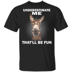 Donkey Underestimate Me That'll Be Fun T-Shirt With Cool Quote Donkey Tee For Donkey Lover