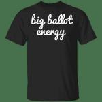 Big Ballot Energy Shirt BBE By Lingua Franca Shirt Basic Voting Designs Unisex Outfits