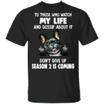 Frenchie To Those Who Watch My Life Season 2 Is Coming Shirt Humorous Funny Tee Shirt For Adult