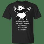 Funny Panda Destroy Racism Be Like A Panda Classic T-Shirt Black On The Time Shirt 502 BLM