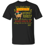 You Can't Have Thanksgiving Without Turkey T-Shirt Cool Turkey Funny Graphic Tees For Friends