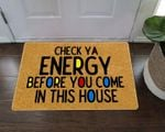 Check Your Energy Before You Come In This House Doormat Check Ya Energy Funny Welcome Doormat