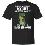 T-Rex To Those Who Watch My Life And Gossip About It Shirt Humorous T-Shirt Amazing Funny Tee