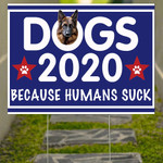German Shepherd Dogs 2020 Because Humans Suck Sign Vote Dogs 2020 Yard Sign Welcome Home Signs
