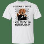 Golden Retriever Personal Stalker Follow Wherever You Go Bathroom Included T-Shirt Funny Dog