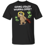 Sloth Going Crazy Wanna Come Shirt Cute Sloth Design For Beach Vacation Holiday Gift Ideas