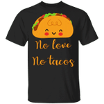 No Love No Tacos T-Shirt Adorable Traditional Mexican Food Shirt Designs For Mexican Friends