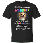 Chihuahua My Mom Always Wonders Where I Get My Attitude From T-Shirt Funny Gift Ideas For Mom