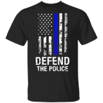 Defend The Police Shirt American Thin Blue Line Flag T-Shirt Gift For Law Enforcement Person