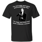 I'm Not Sugar And Spice And Everything Nice T-Shirt Best Gift For Women
