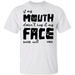 If My Mouth Doesn't Say It My Face Sure Will T-Shirt Funny Saying Shirt For Women