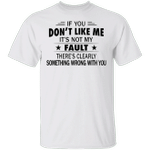If You Don't Like Me It's Not My Fault T-Shirt Humour Shirts With Sayings Unisex Clothes