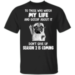 Pug To Those Who Watch My Life Season 2 Is Coming Shirt Funny Graphic Shirt For Men Women