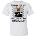 Frenchie Personal Stalker Follow Wherever You Go Bathroom Include Shirt Funny Dog Shirt Prison