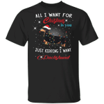 All I Want For Christmas Is You Just Kidding I Want Dachshunds T-Shirt Weiner Dog Gifts
