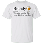 Brandy The Glue Holding This 2020 Shitshow Together T-Shirt Best Cute Gifts For Wine Lovers
