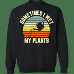 I Wet My Plants Sweatshirt Funny Garden Shirt Sweatshirt For Men Women Clothes