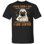 Pug Coffee Doesn't Talk I Like Coffee T-Shirt Birthday Gifts For Coffee Lovers Coworkers