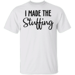 I Made The Stuffing Shirt, I'm So Stuffed With a Little Turkey T-Shirt