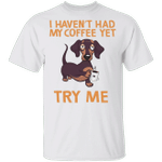 Dachshund I Haven't Had My Coffee Yet Try Me T-Shirt Adorable Animal w Coffee Weiner Dog Gifts
