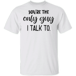 White Lie Shirt You're The Only Guy I Talk To T-Shirt Funny Party Ideas