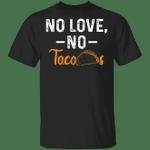 No Love No Tacos T-Shirt La Carreta Mexican Grill Iowa Funny Good Mexican Food Unisex Clothes