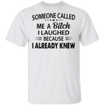 Someone Called Me A Bitch I Laughed Because I Knew Tee Shirts With Funny Sayings For Women